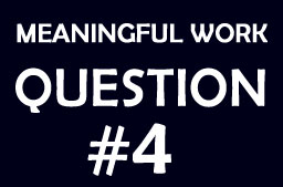 Finding meaningful work: Question #4