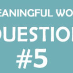 Finding meaningful work: Question #5