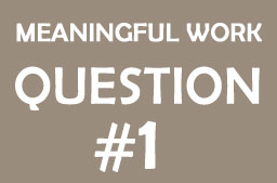 Finding meaningful work – Question #1