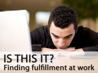 """Is this it?  Finding fulfillment at work"""