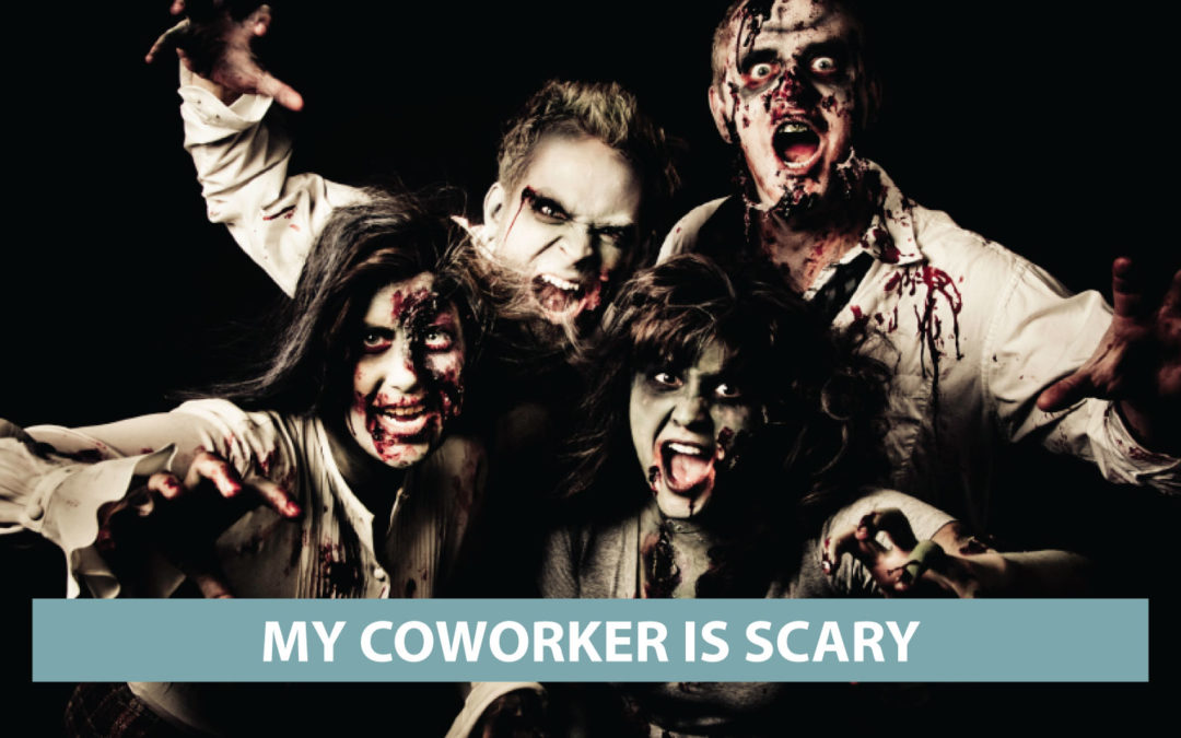 """""""My coworker is scary"""" be very afraid edition"""
