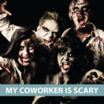 """My coworker is scary"" be very afraid edition"
