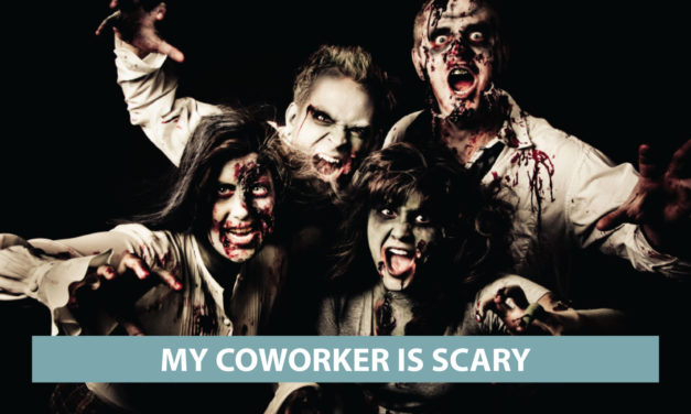 """My coworker is scary"""