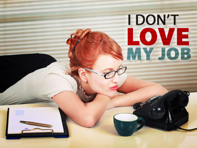 """I don't love my job"""