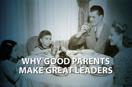 Why Good Parents Make Great Leaders